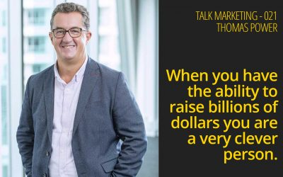When you have the ability to raise billions of dollars you are a very clever person – Talk Marketing 20 – Thomas Power
