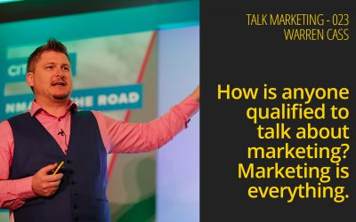 Is anyone qualified to talk about marketing? – Talk Marketing 023 – Warren Cass