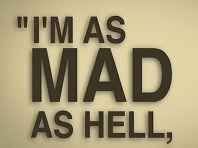 Motivational Monday – Mad as Hell