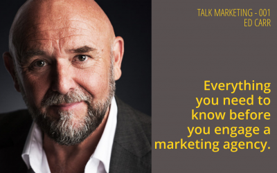 Everything you need to know before you engage a marketing agency – Talk Marketing Tuesday 001 – Ed Carr