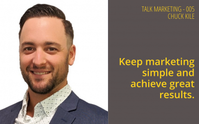 Keeping marketing simple and achieving great results – Talk Marketing Tuesday 005  – Chuck Kile