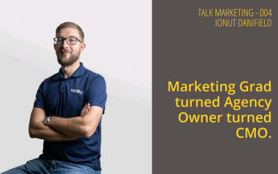 From Marketing Grad to Agency Owner to CMO – Talk Marketing Tuesday 004 – Ionut Danifield