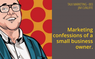 Marketing confessions of a small business owner – Talk Marketing Tuesday 003 – Jim Cunliffe