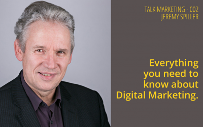 Everything you need to know about Digital Marketing – Talk Marketing 002 – Jeremy Spiller