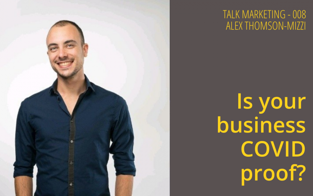 Is your business COVID proof? – Talk Marketing Tuesday 008 – Alex Thomson