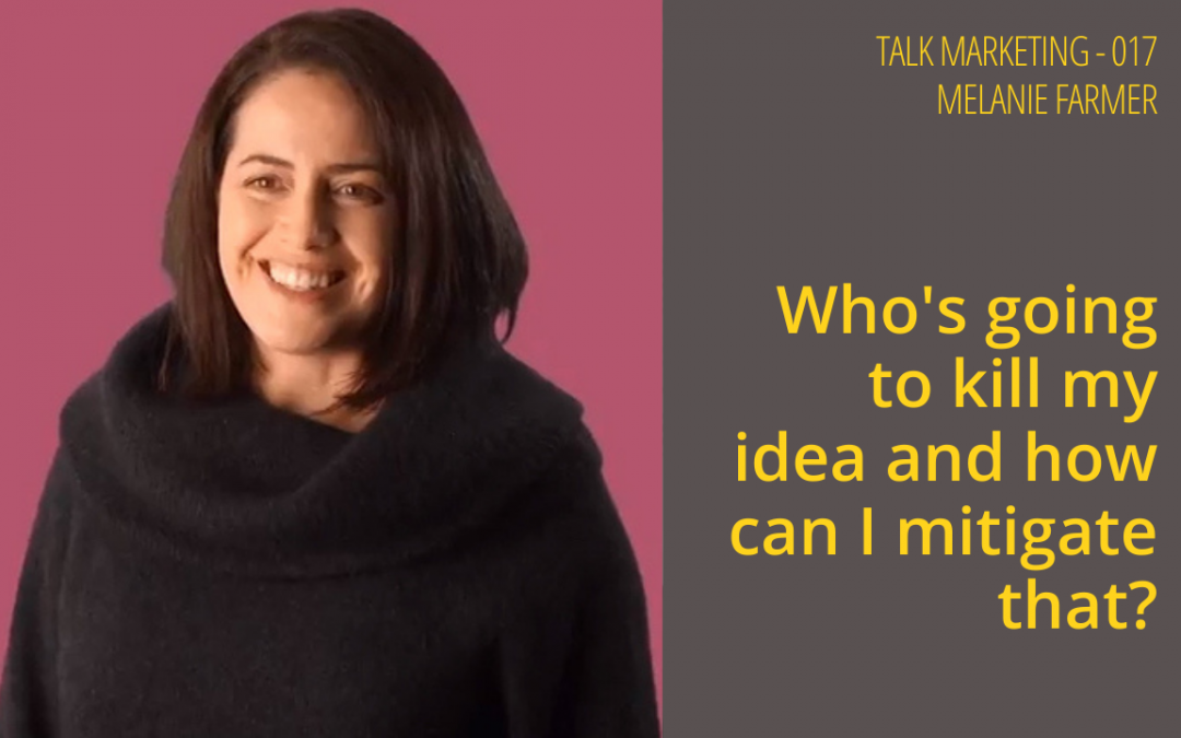 Who's going to kill my idea and how can I mitigate that?  – Talk Marketing 017 – Melanie Farmer